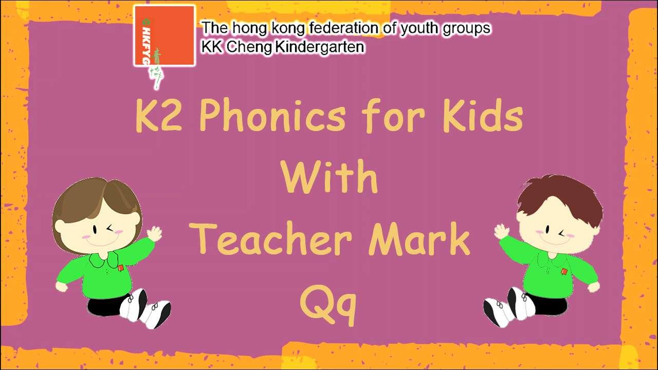 K2 Phonics for kids with Teacher Mark (Qq)